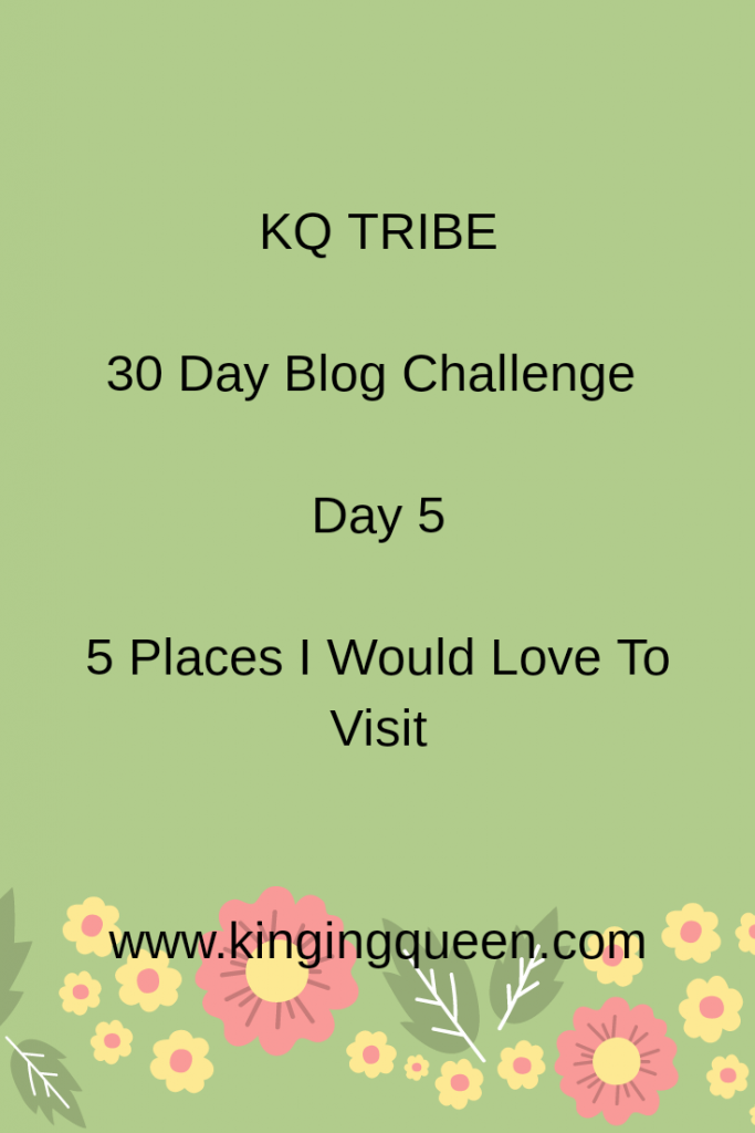 Day 5: 5 Places I Would Like To Visit